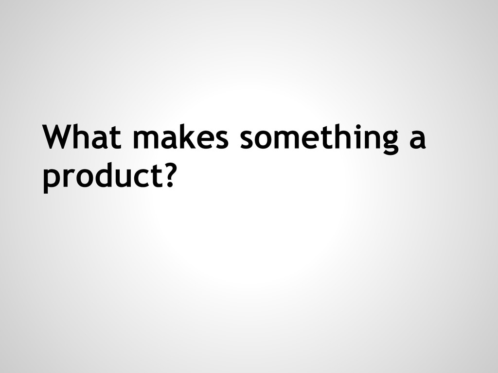 What makes something a product?