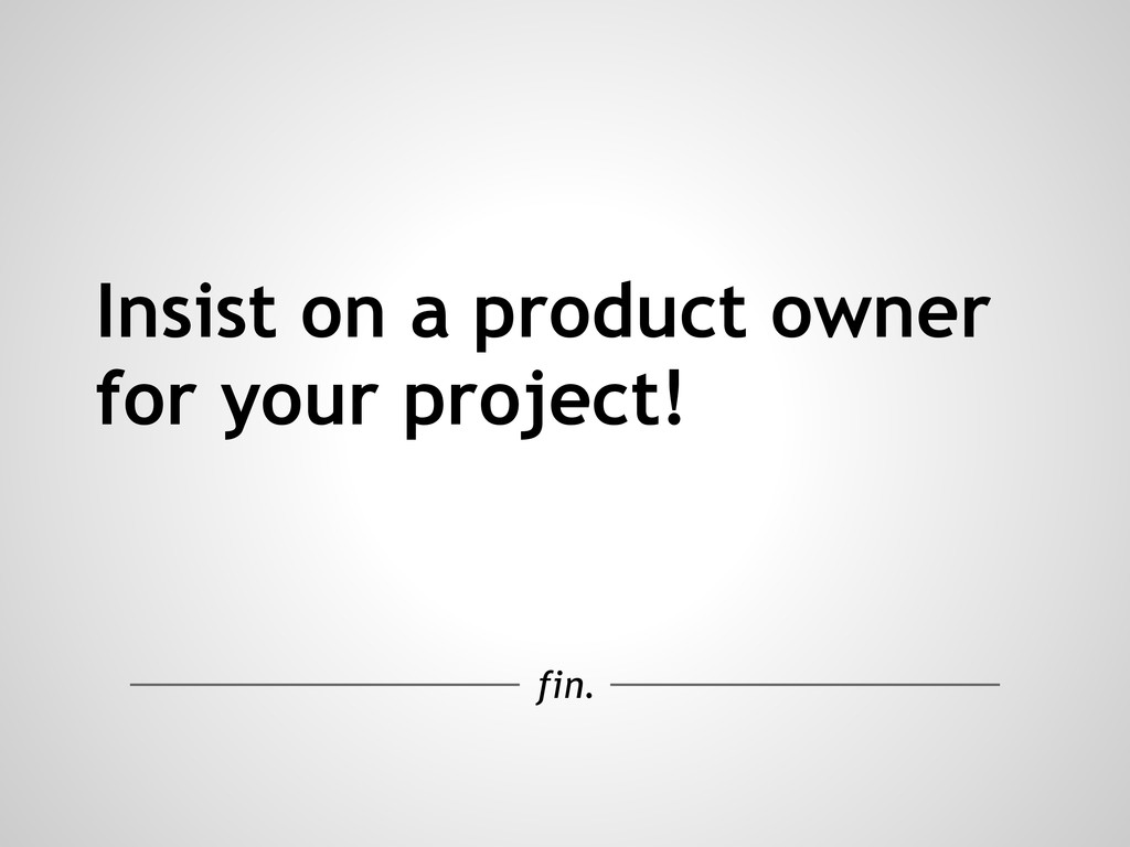 Insist on a product owner for your project! fin.