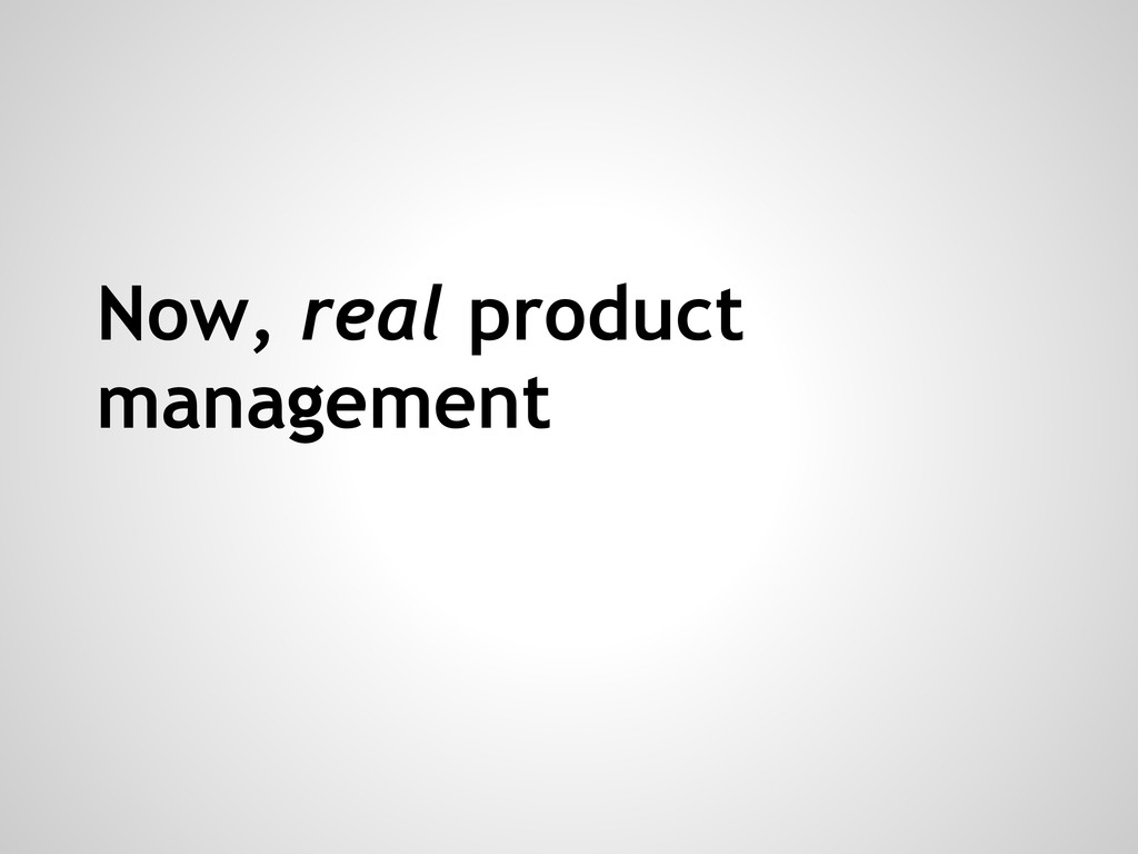Now, real product management
