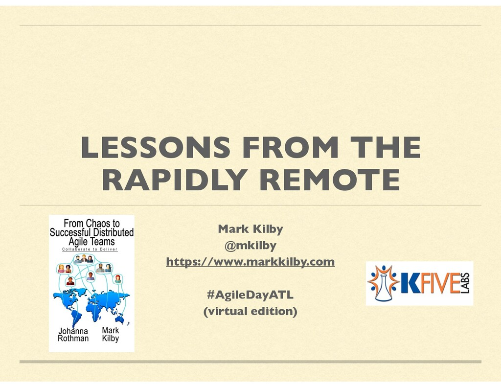 LESSONS FROM THE RAPIDLY REMOTE Mark Kilby @mki...