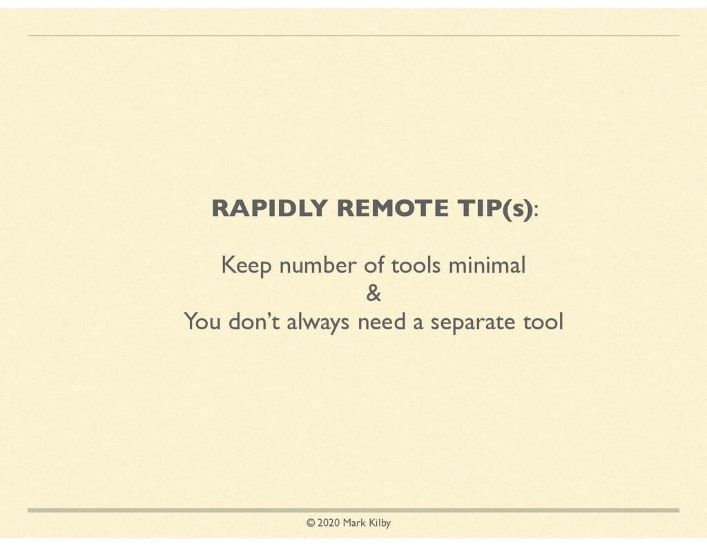 © 2020 Mark Kilby RAPIDLY REMOTE TIP(s): Keep n...