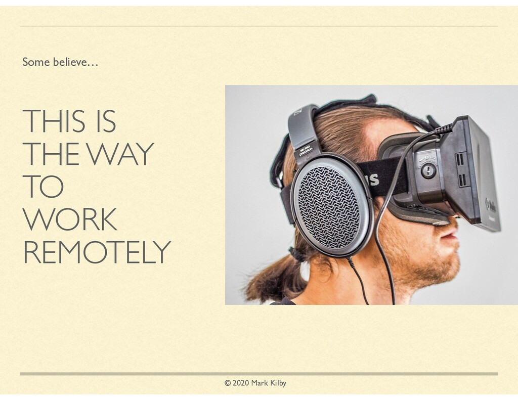 © 2020 Mark Kilby THIS IS THE WAY TO WORK REMOT...
