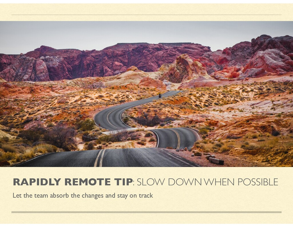 RAPIDLY REMOTE TIP: SLOW DOWN WHEN POSSIBLE Let...