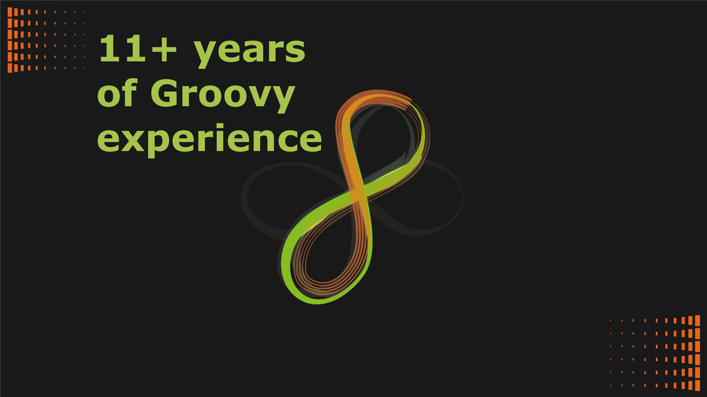 11+ years of Groovy experience