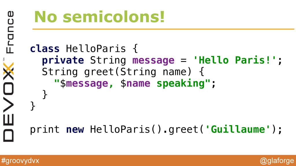 @glaforge #groovydvx No semicolons! class Hello...