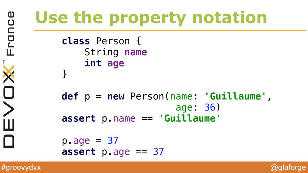 @glaforge #groovydvx Use the property notation ...