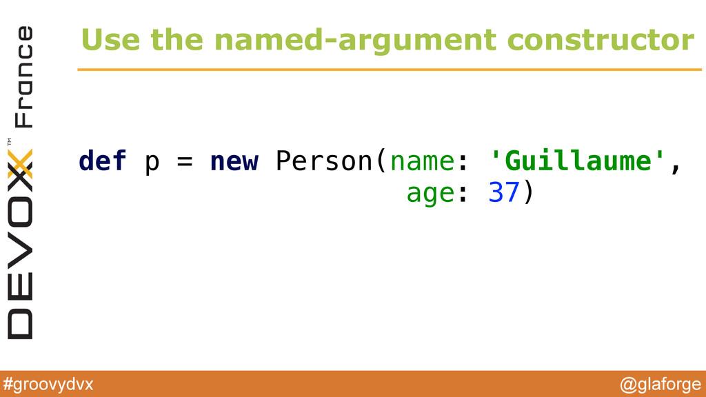 @glaforge #groovydvx Use the named-argument con...