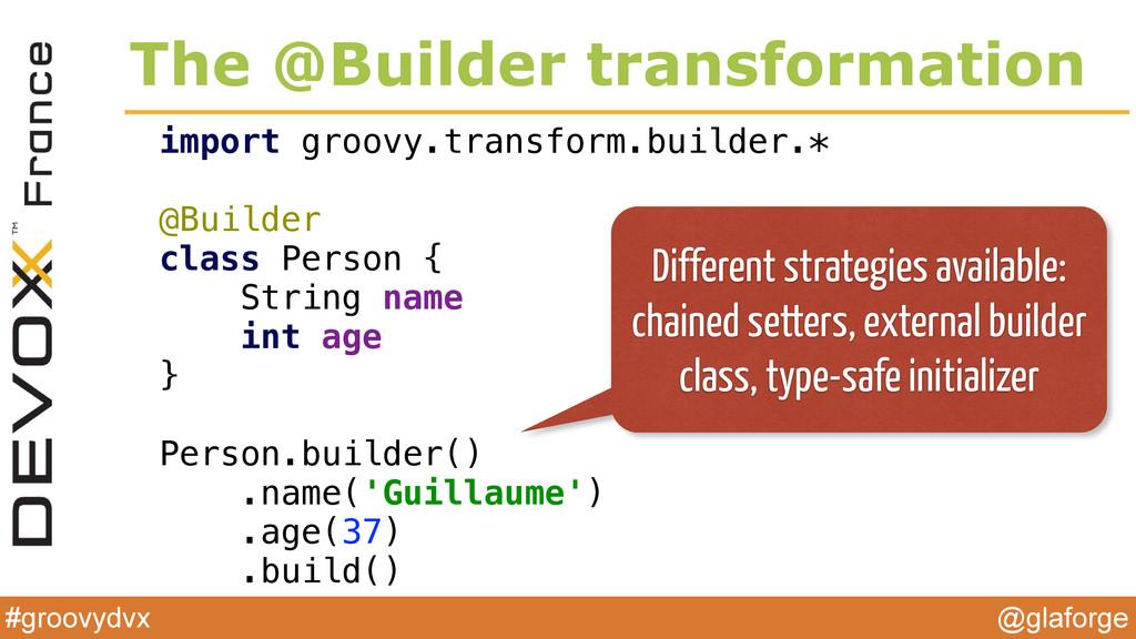 @glaforge #groovydvx The @Builder transformatio...