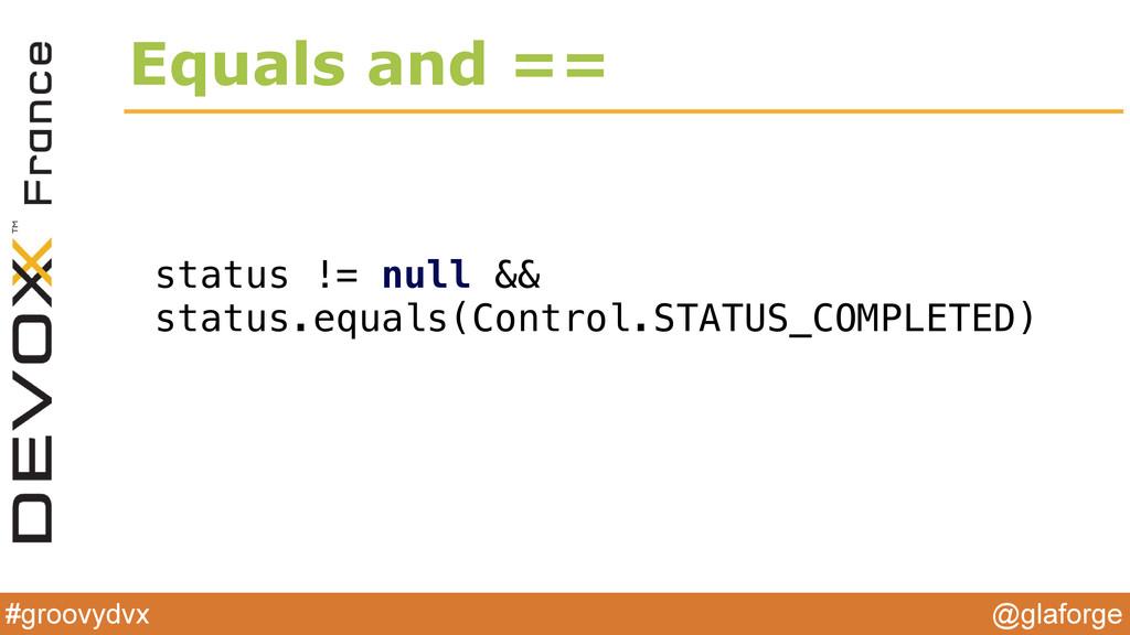 @glaforge #groovydvx Equals and == status != nu...