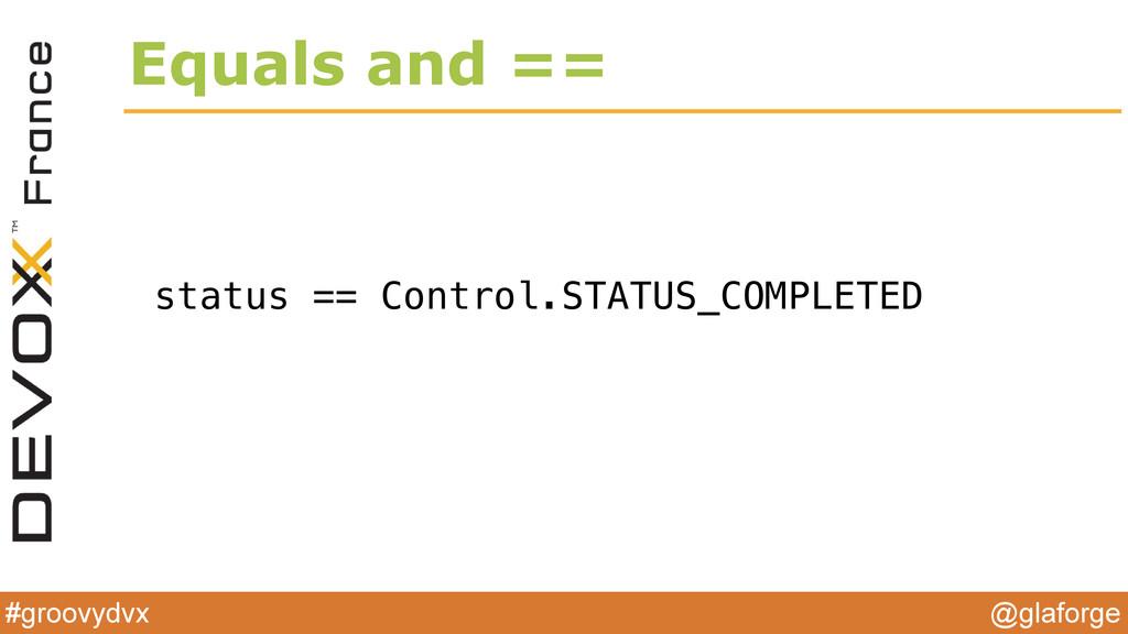 @glaforge #groovydvx Equals and == status == Co...