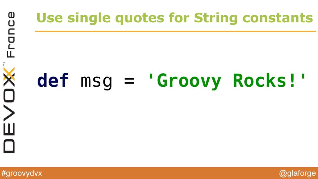 @glaforge #groovydvx Use single quotes for Stri...