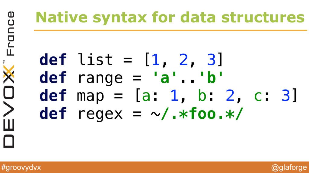 @glaforge #groovydvx Native syntax for data str...