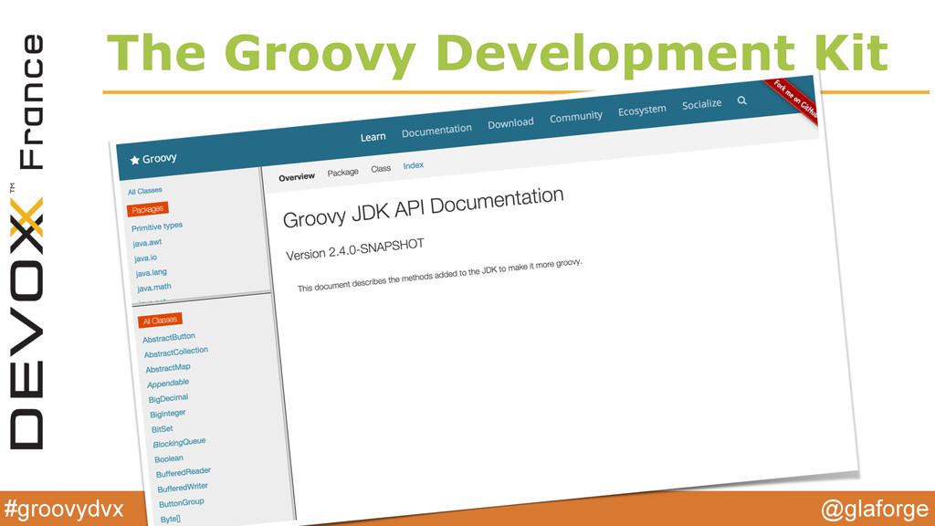 @glaforge #groovydvx The Groovy Development Kit