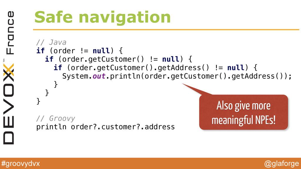 @glaforge #groovydvx Safe navigation // Java if...
