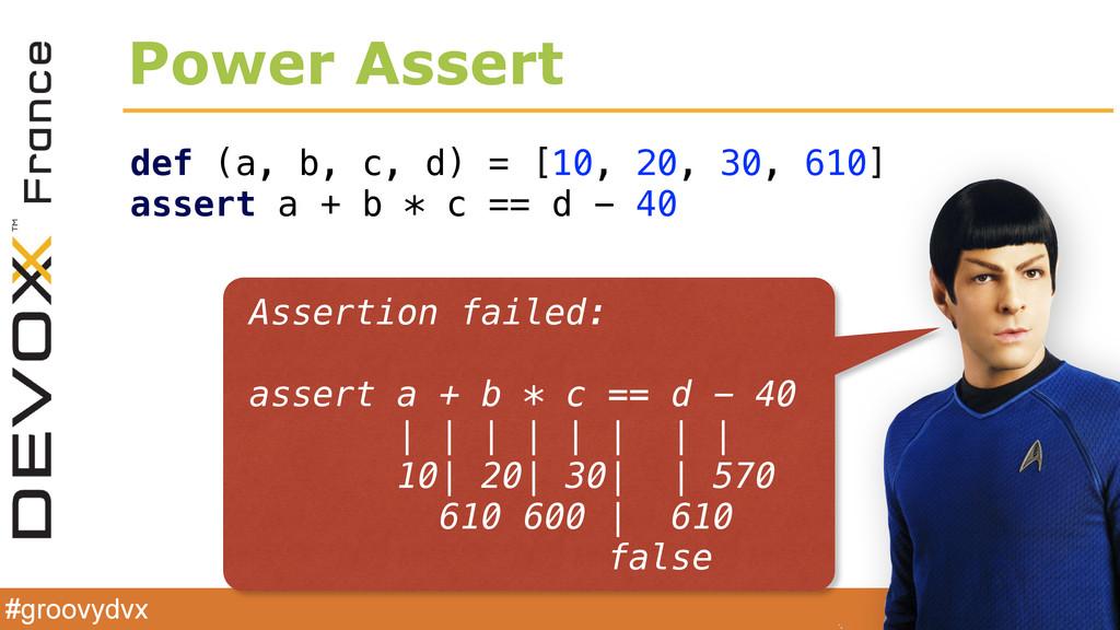 @glaforge #groovydvx Power Assert def (a, b, c,...