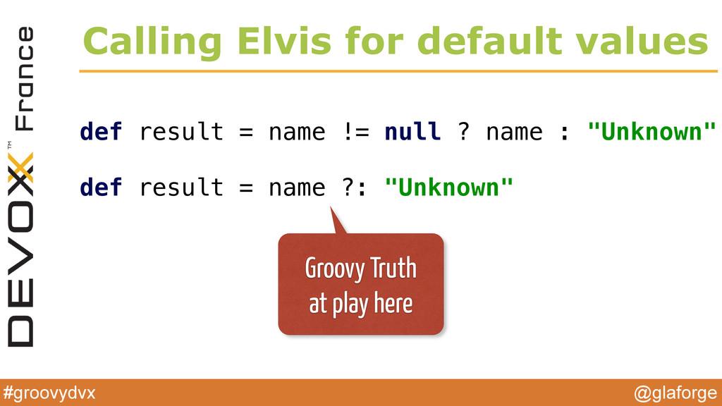 @glaforge #groovydvx Calling Elvis for default ...