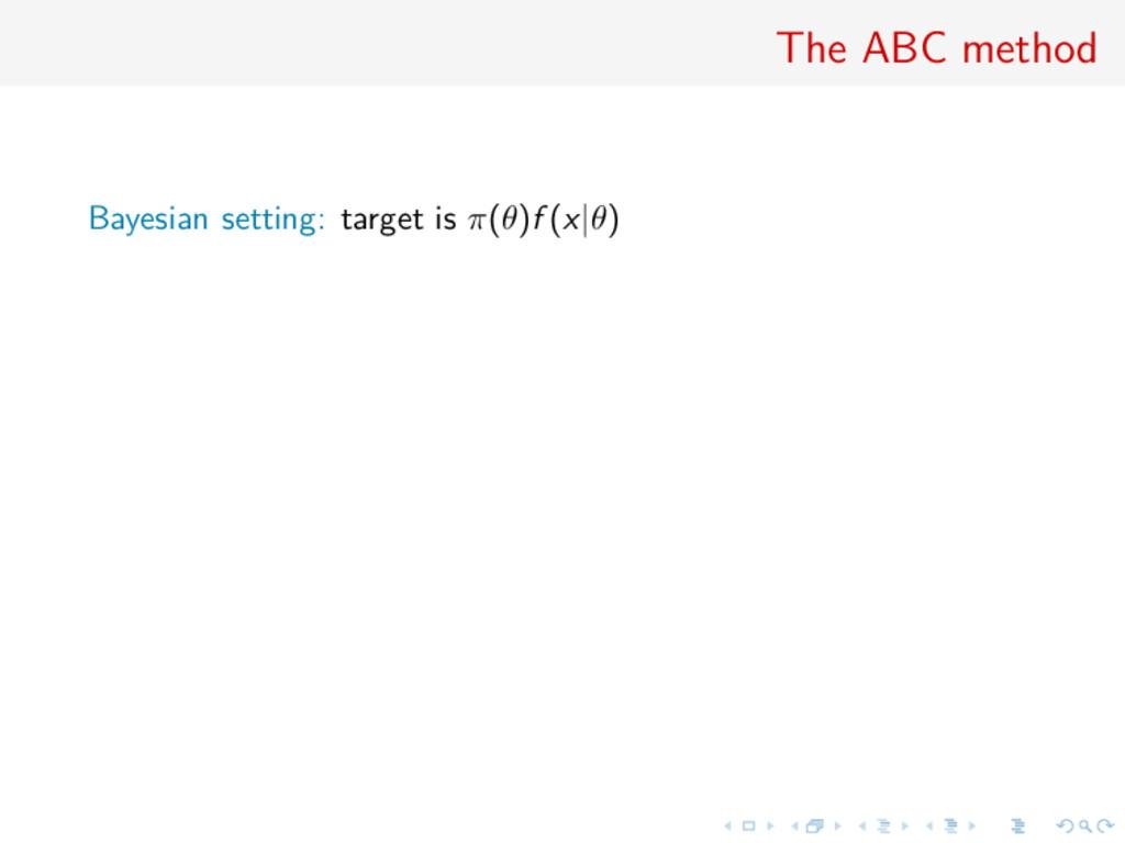 The ABC method Bayesian setting: target is π(θ)...