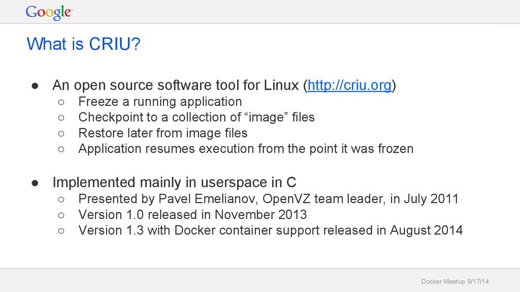 Docker Meetup 9/17/14 What is CRIU? ● An open s...