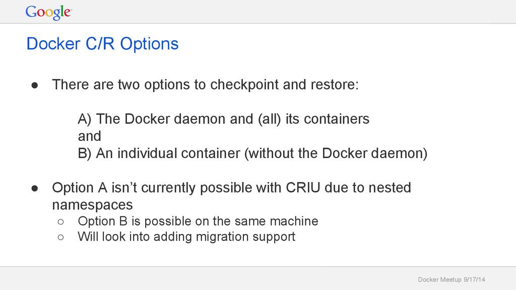 Docker Meetup 9/17/14 Docker C/R Options ● Ther...