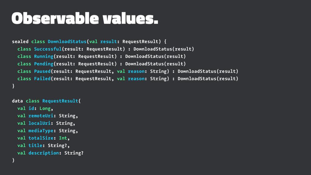 Observable values. sealed class DownloadStatus(...