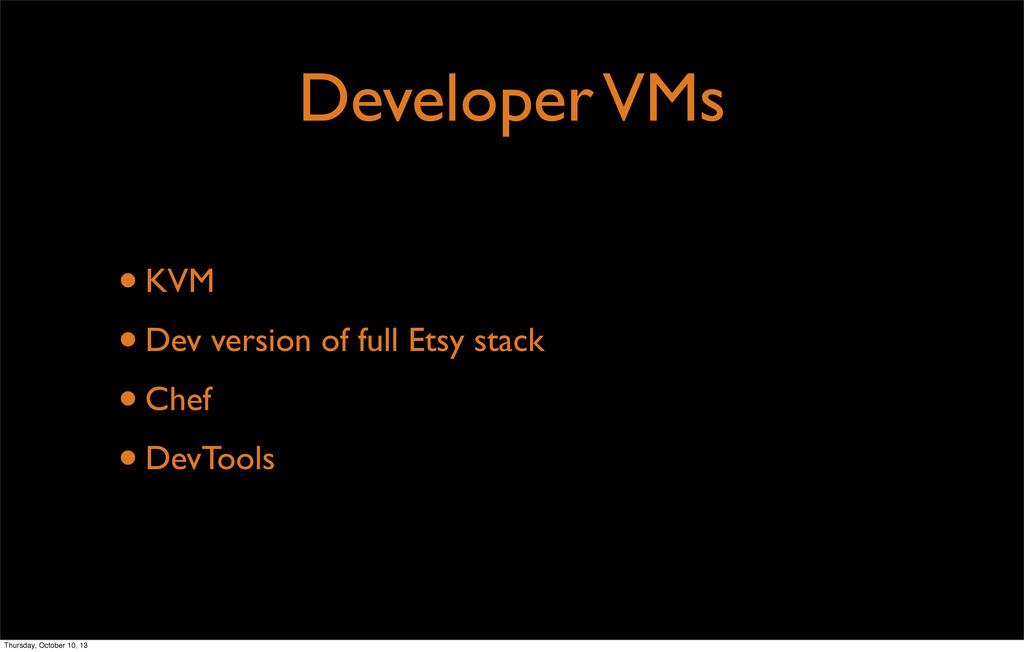 Developer VMs •KVM •Dev version of full Etsy st...