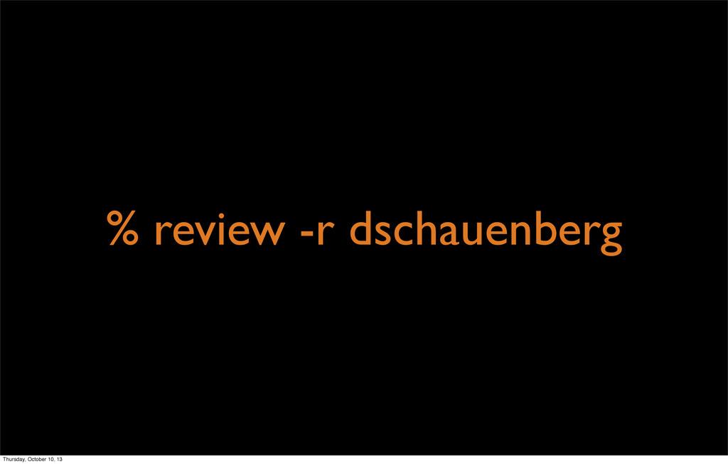% review -r dschauenberg Thursday, October 10, ...