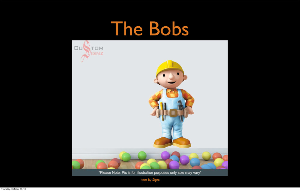The Bobs Item by Signz Thursday, October 10, 13