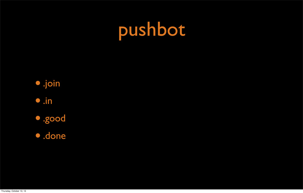 pushbot •.join •.in •.good •.done Thursday, Oct...