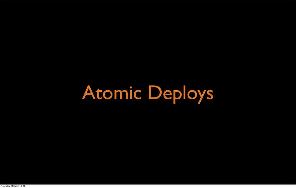 Atomic Deploys Thursday, October 10, 13