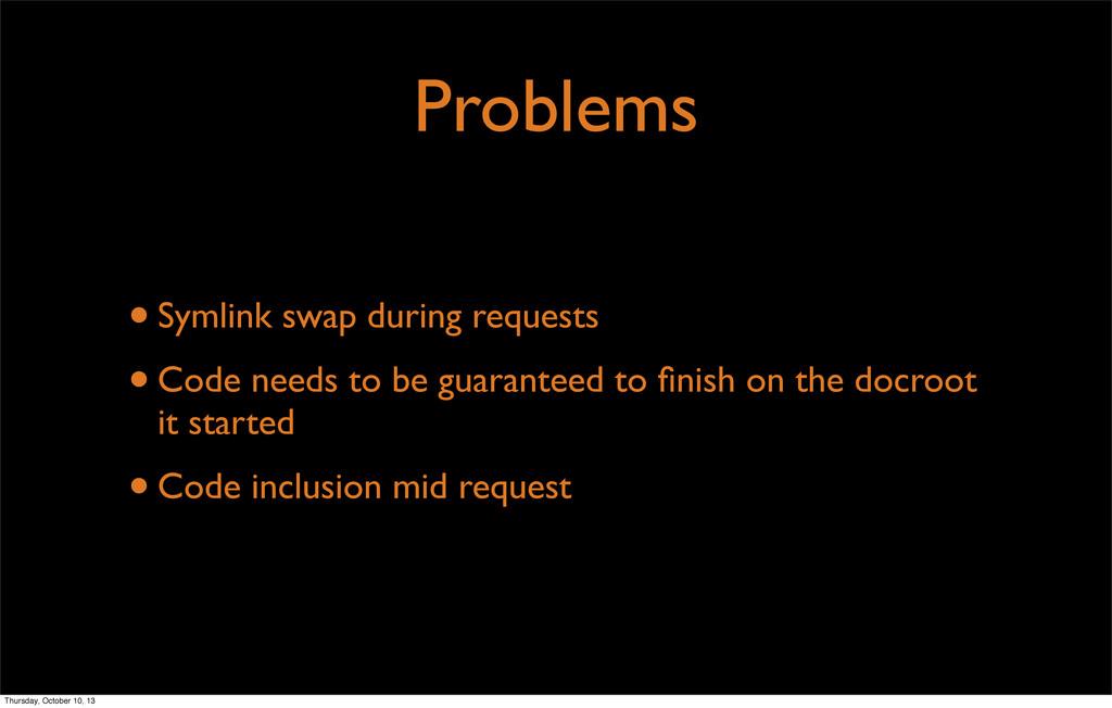 Problems •Symlink swap during requests •Code ne...