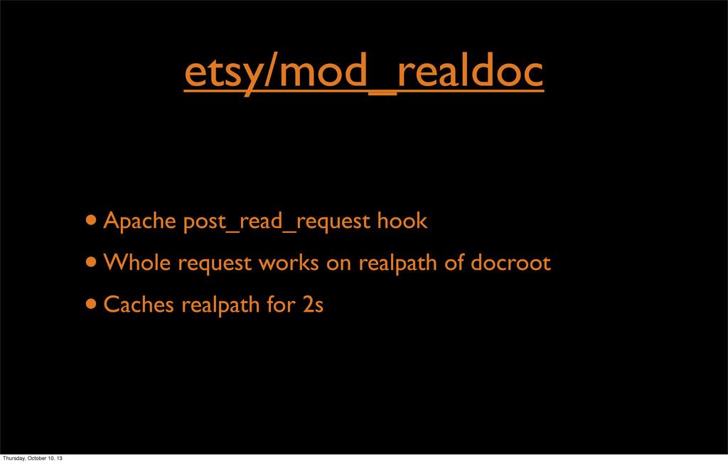 etsy/mod_realdoc •Apache post_read_request hook...
