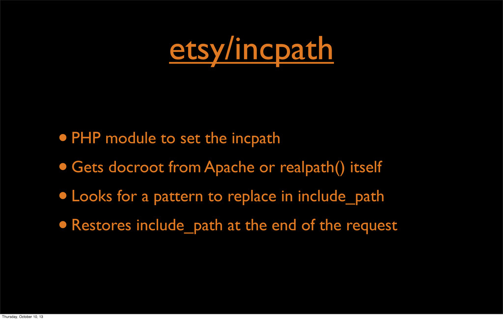 etsy/incpath •PHP module to set the incpath •Ge...