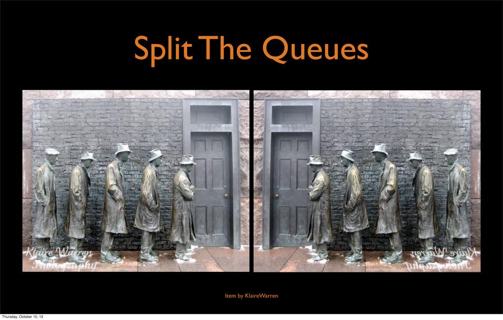 Split The Queues Item by KlaireWarren Thursday,...