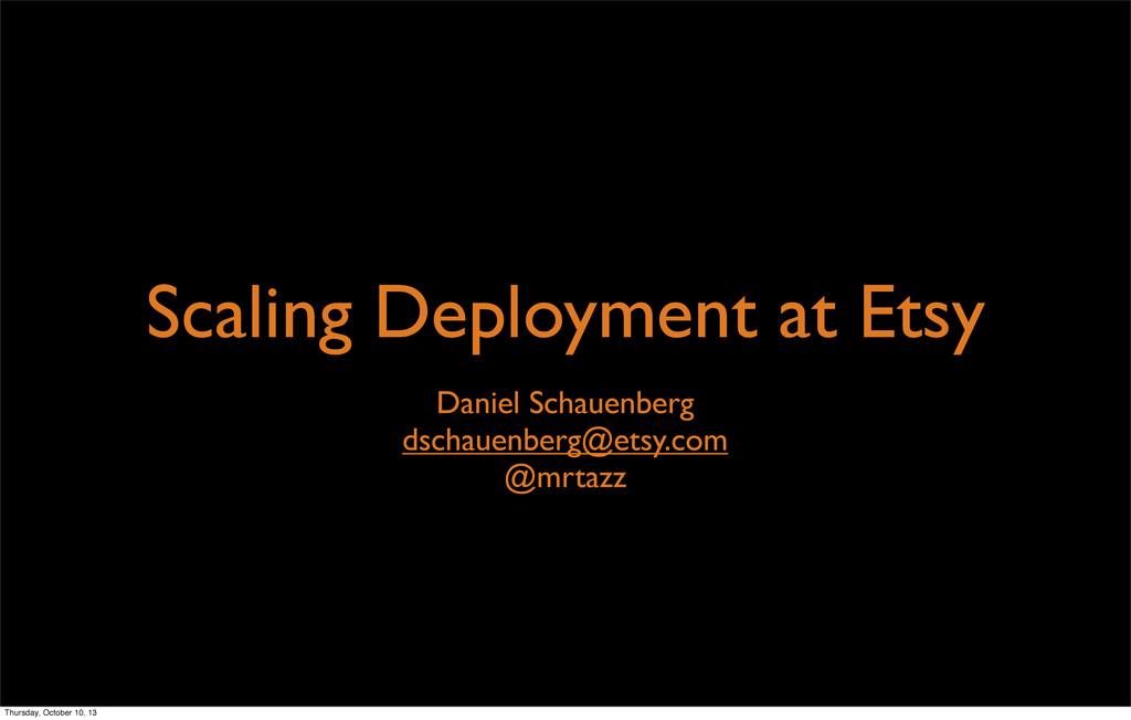 Scaling Deployment at Etsy Daniel Schauenberg d...