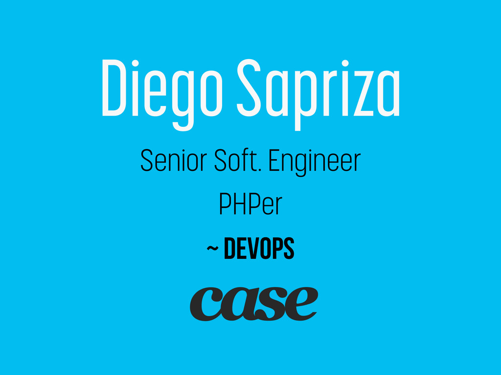 Diego Sapriza Senior Soft. Engineer PHPer ~ Dev...