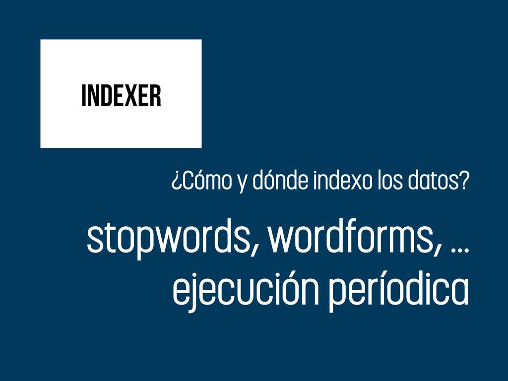 indexer ¿Cómo y dónde indexo los datos? stopwor...