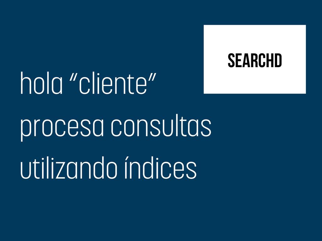 """hola """"cliente"""" procesa consultas utilizando índ..."""