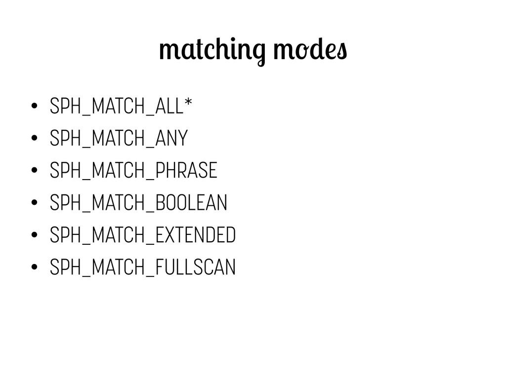 • SPH_MATCH_ALL* • SPH_MATCH_ANY • SPH_MATCH...