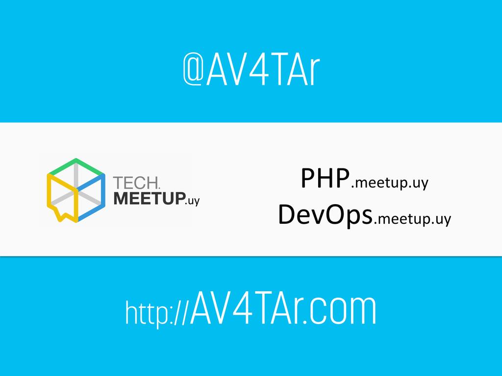 http://AV4TAr.com PHP.meetup.uy  DevOps.meet...
