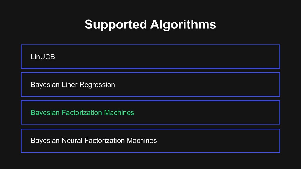 Supported Algorithms LinUCB Bayesian Factorizat...