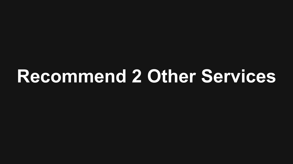 Recommend 2 Other Services