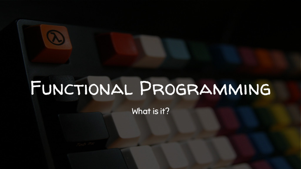 Functional Programming What is it?
