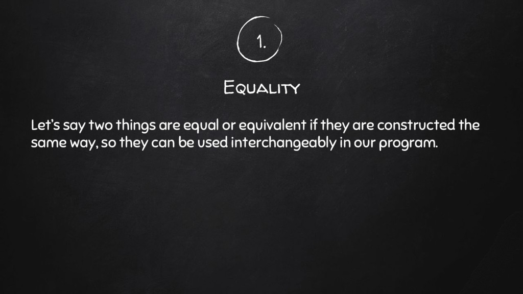 1. Equality Let's say two things are equal or e...