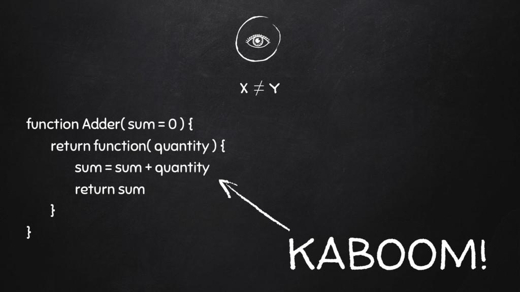 x ≠ y function Adder( sum = 0 ) { return functi...