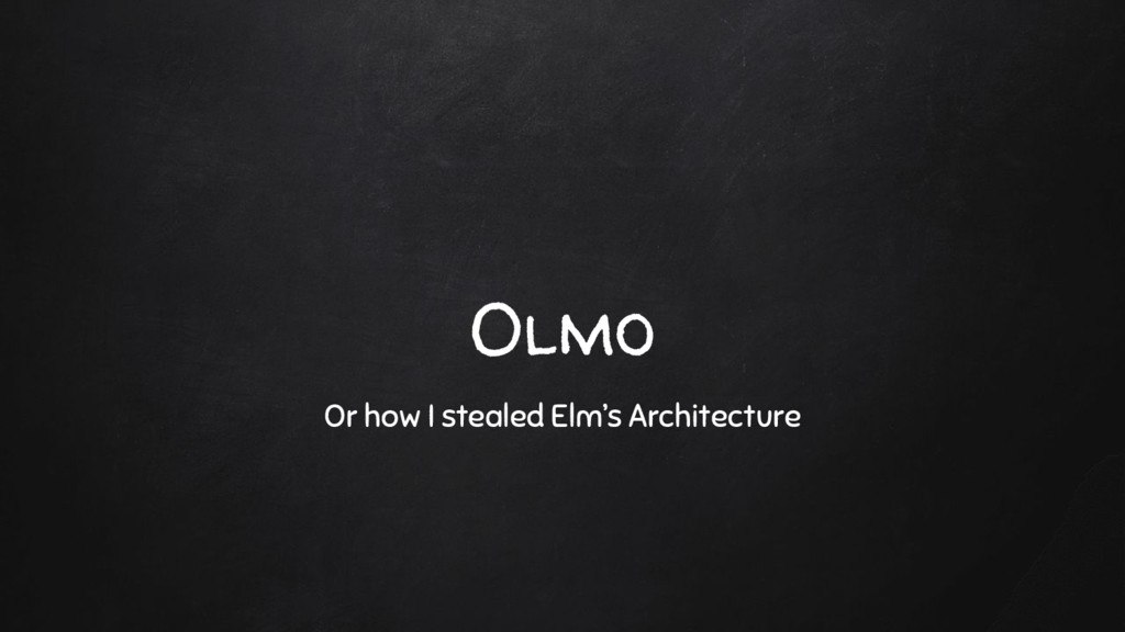 Olmo Or how I stealed Elm's Architecture
