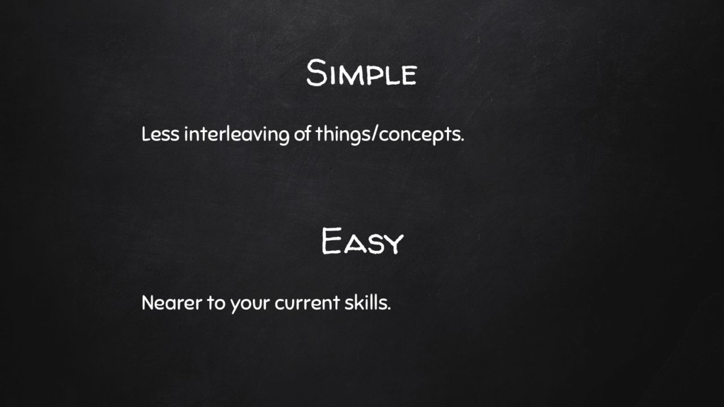 Simple Less interleaving of things/concepts. Ea...