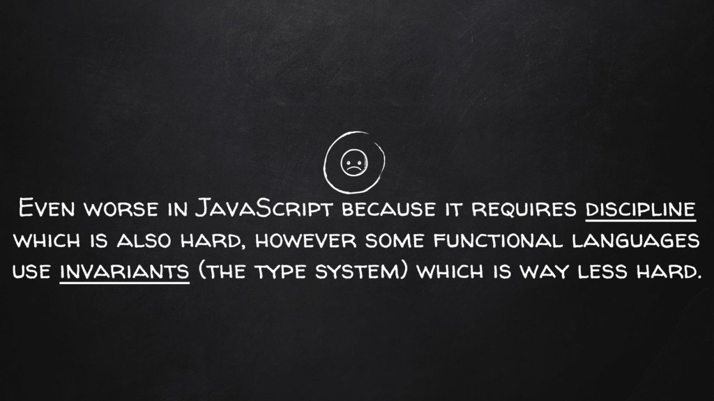 Even worse in JavaScript because it requires di...