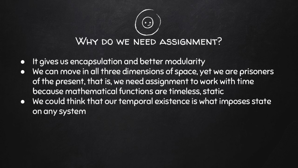 Why do we need assignment? ● It gives us encaps...