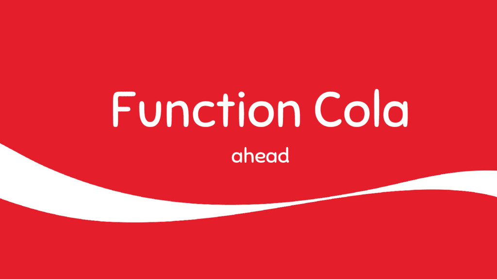 Function Cola ahead