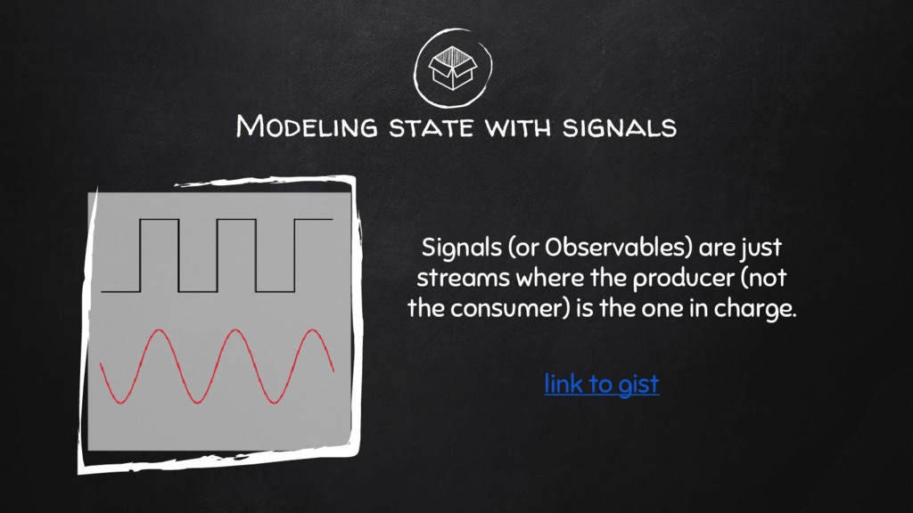 Modeling state with signals Signals (or Observa...